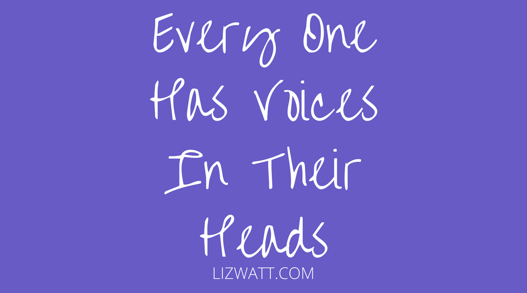 Every One Has Voices In Their Heads