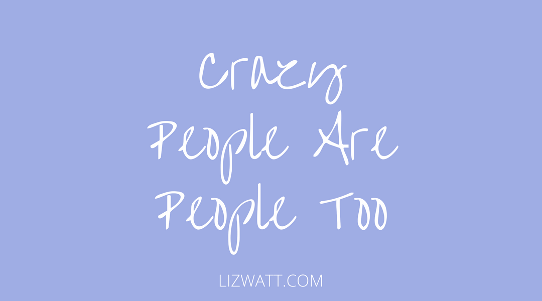 Crazy People Are People Too