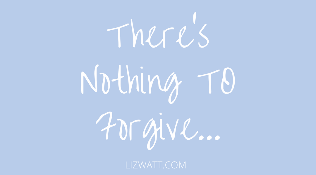 There's Nothing To Forgive