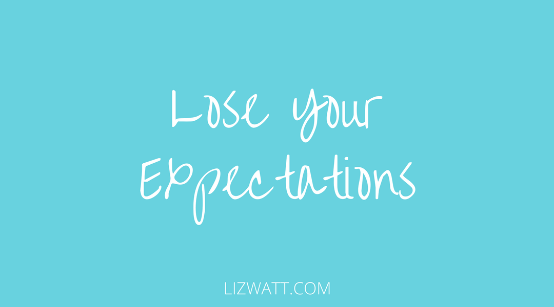 Lose Your Expectations