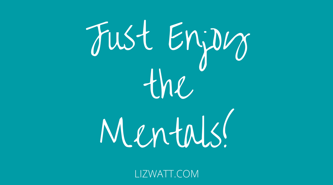 Just Enjoy The Mentals