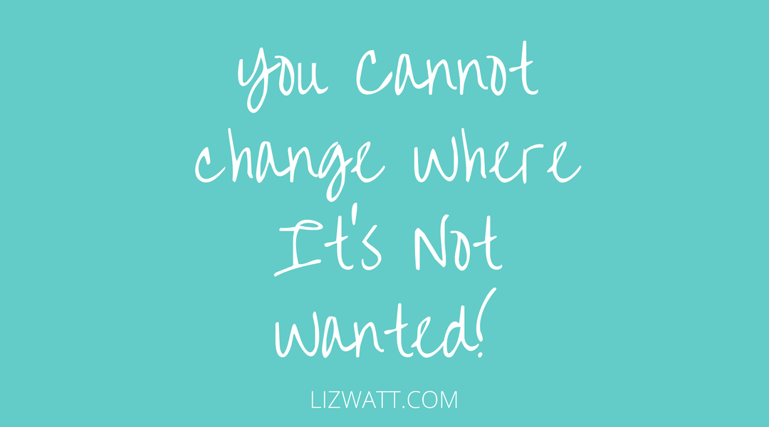 You Cannot Change Where It's Not Wanted