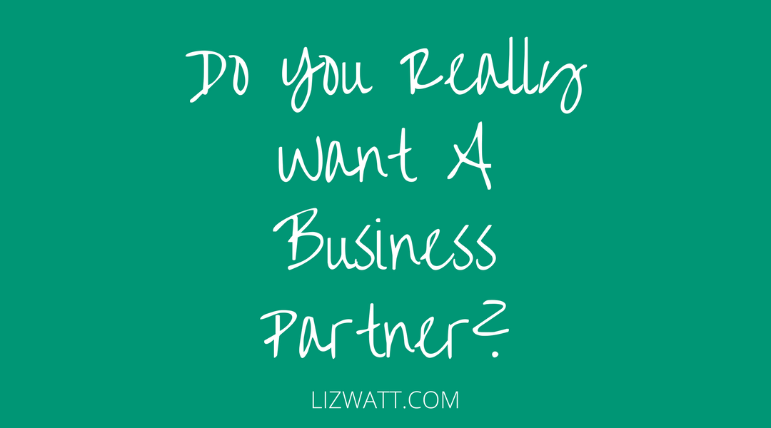 Do You Really Want A Business Partner?