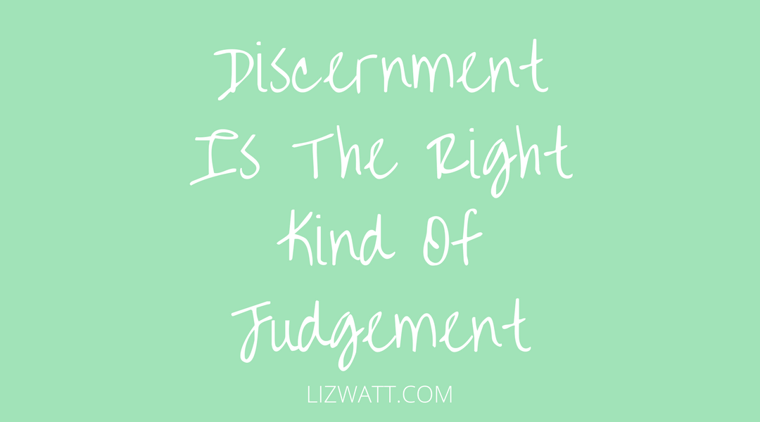 Discernment Is The Right Kind Of Judgement
