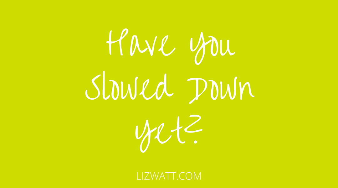 Have You Slowed Down Yet?