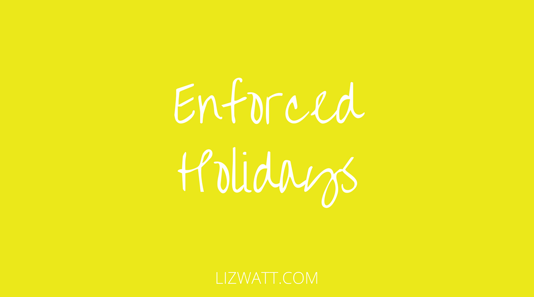 Enforced Holidays