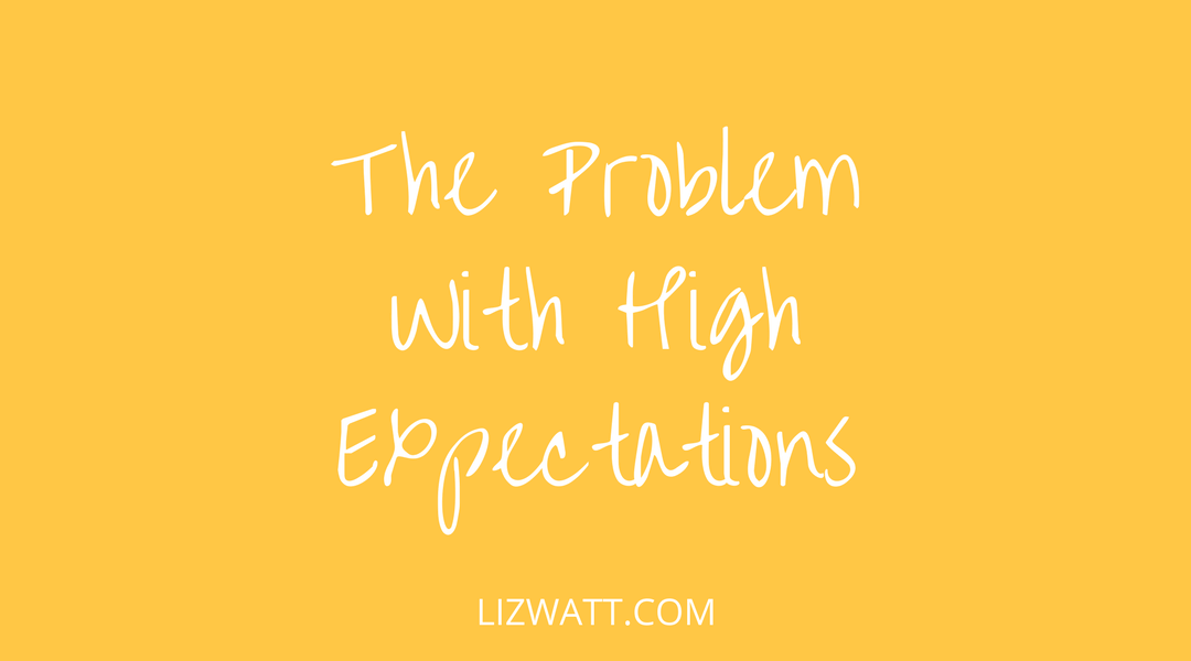 The Problem With High Expectations