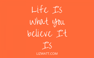 Life Is What You Believe It Is
