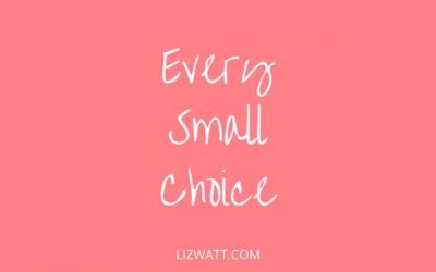 Every Small Choice