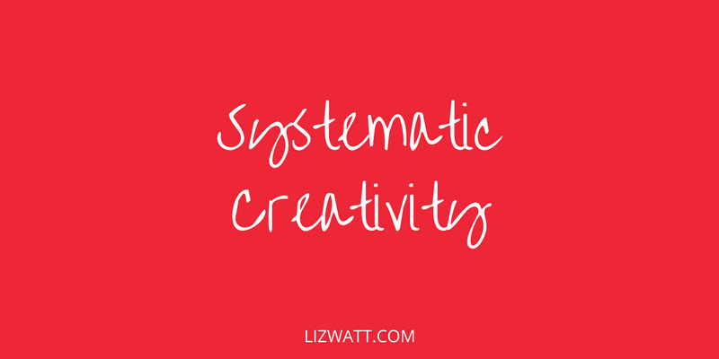 Systematic Creativity