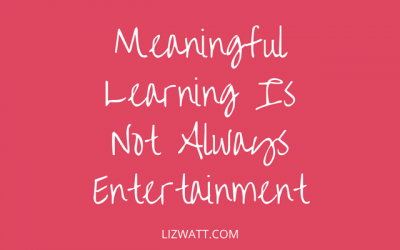 Meaningful Learning Is Not Always Entertainment