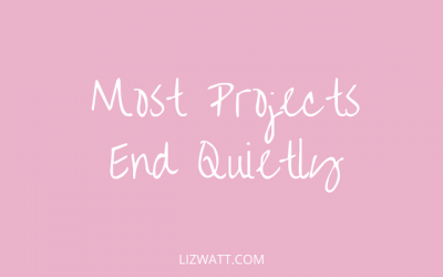 Most Projects End Quietly
