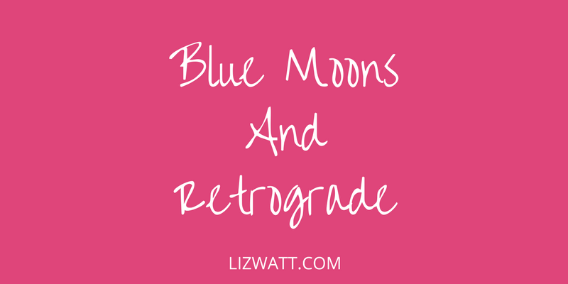 Blue Moons And Retrograde