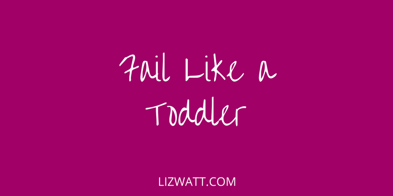Fail Like A Toddler