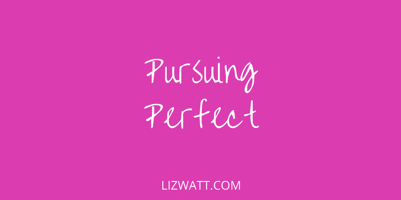 Pursuing Perfect