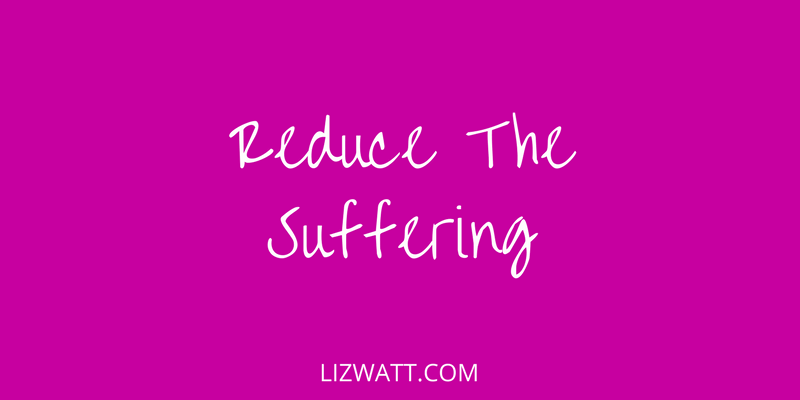 Reduce The Suffering