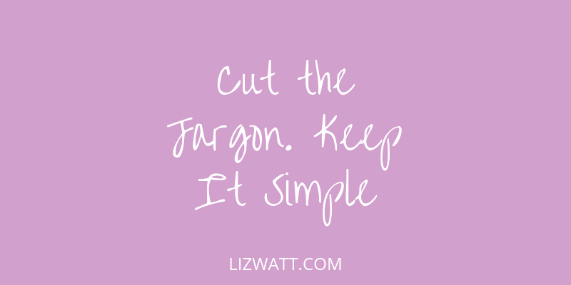 Cut The Jargon. Keep It Simple