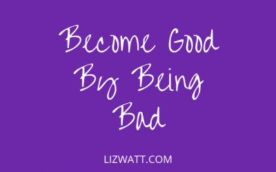 Become Good By Being Bad