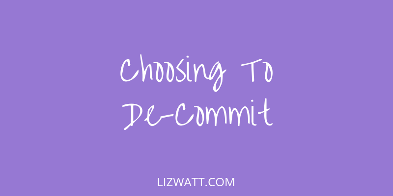 Choosing To De-Commit
