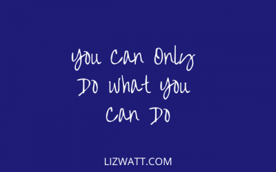 You Can Only Do What You Can Do