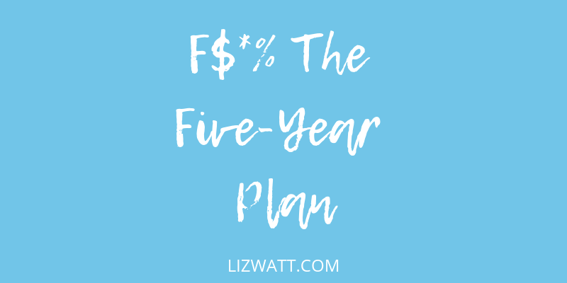 F$*% The Five-Year Plan