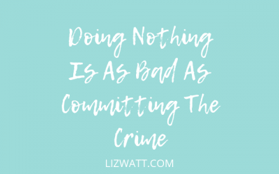 Doing Nothing Is As Bad As Committing The Crime