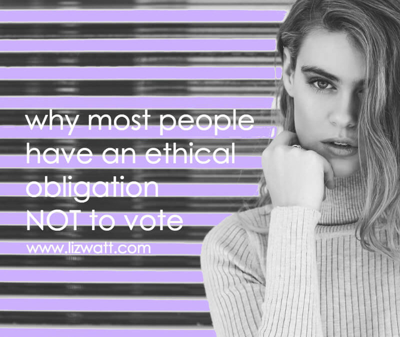 Why Most People Have Ethical Obligation NOT To Vote