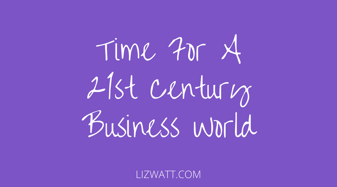 Time For A 21st Century Business World