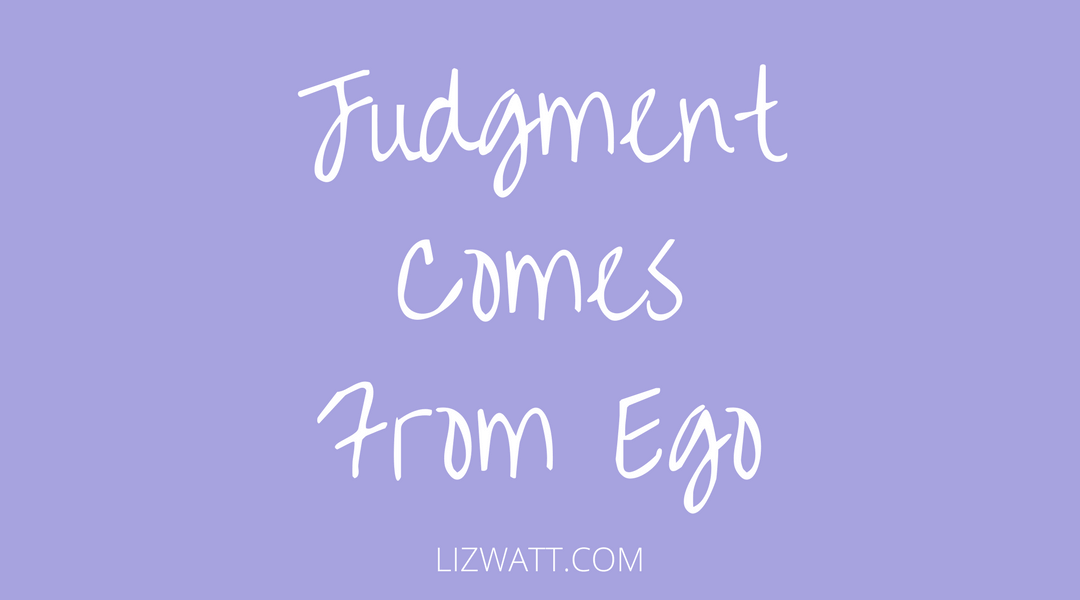 Judgment Comes From Ego