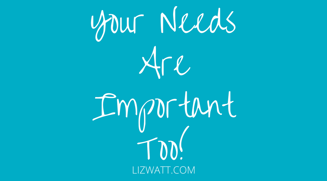 Your Needs Are Important