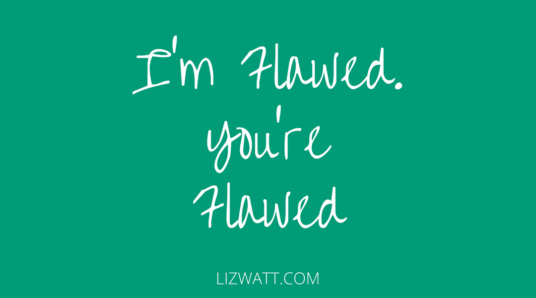 I'm Flawed. You're Flawed