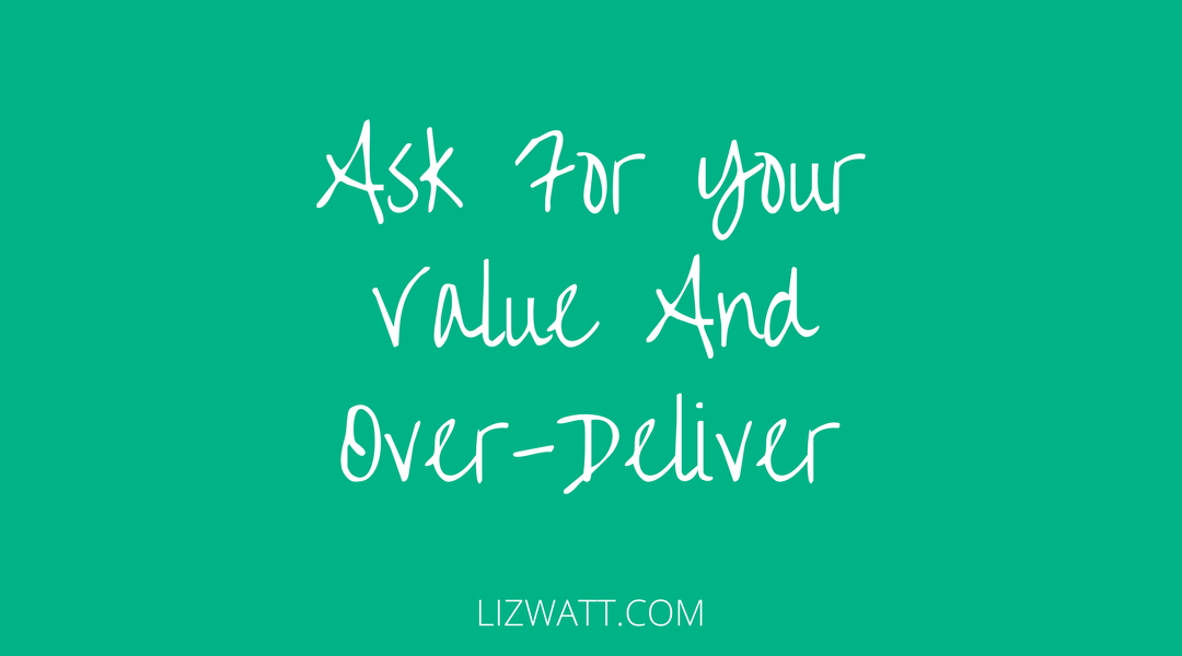 Ask For Your Value And Over Deliver