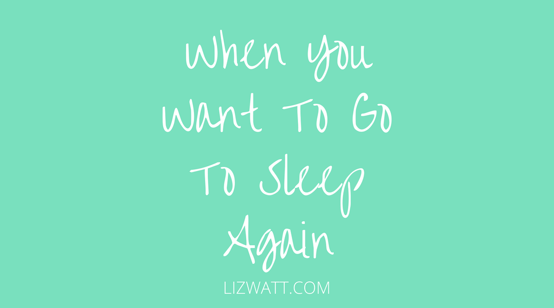 When You Want To Go To Sleep Again