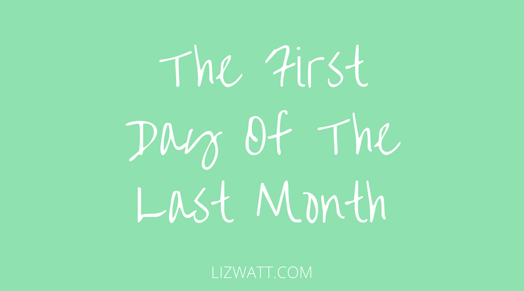 The First Day Of The Last Month