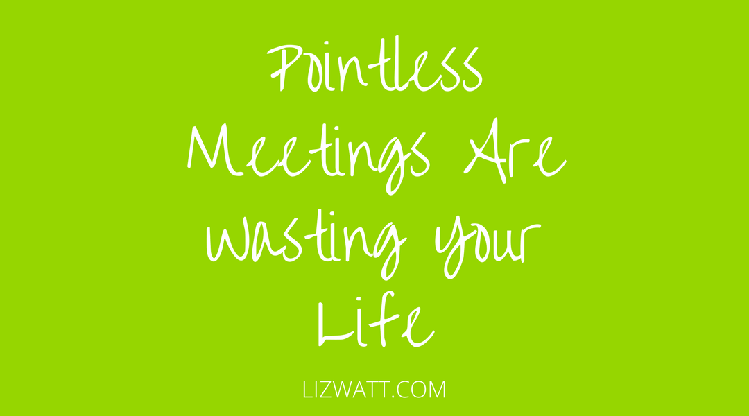 Pointless Meetings Are Wasting Your Life