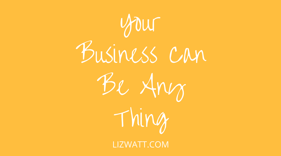 Your Business Can Be Any Thing