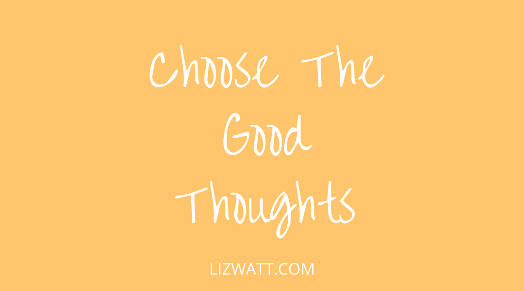 Choose The Good Thoughts