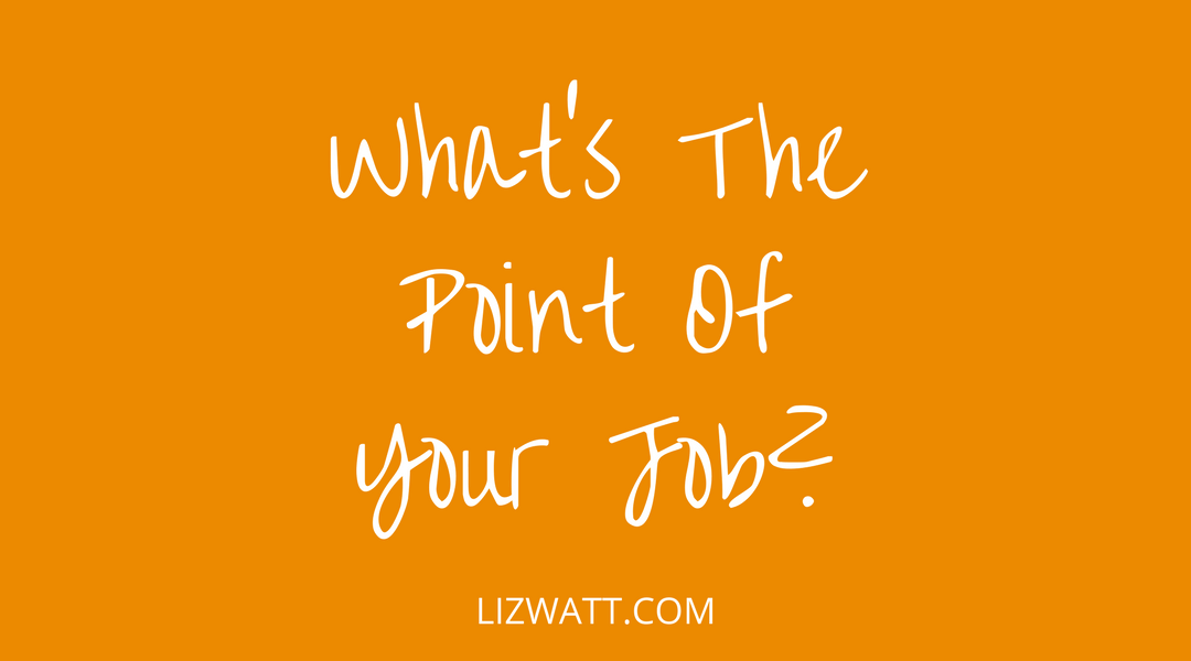 What's The Point Of Your Job?