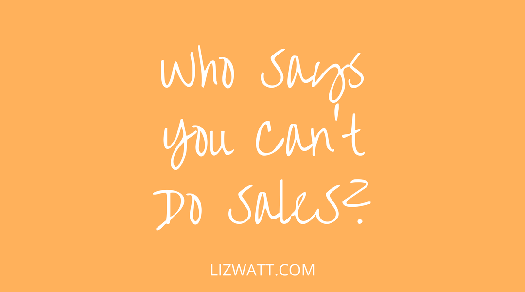 Who Says You Can't Do Sales?