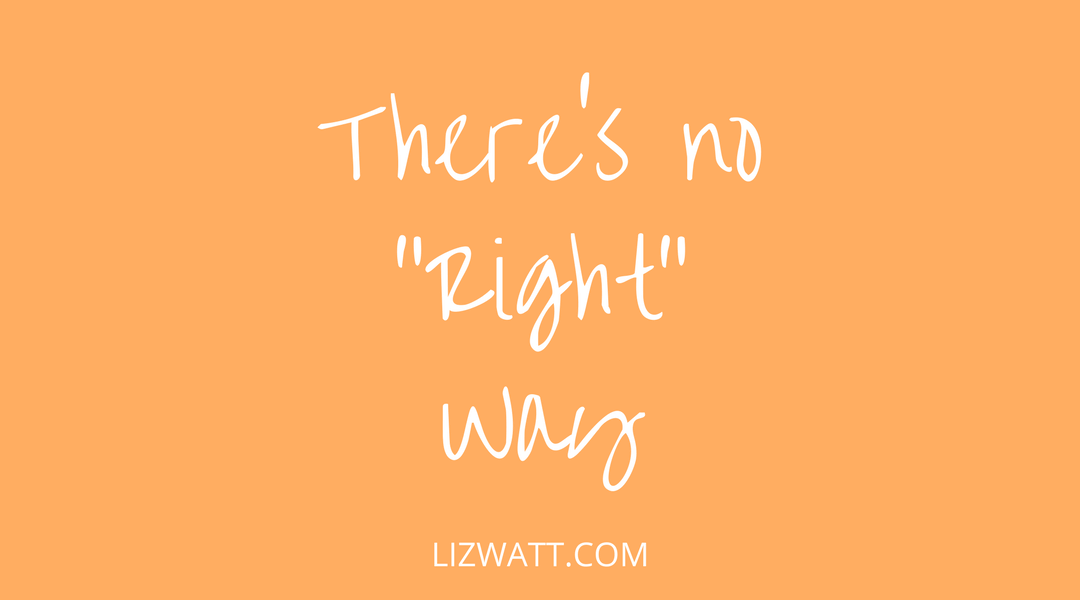 There's No Right Way