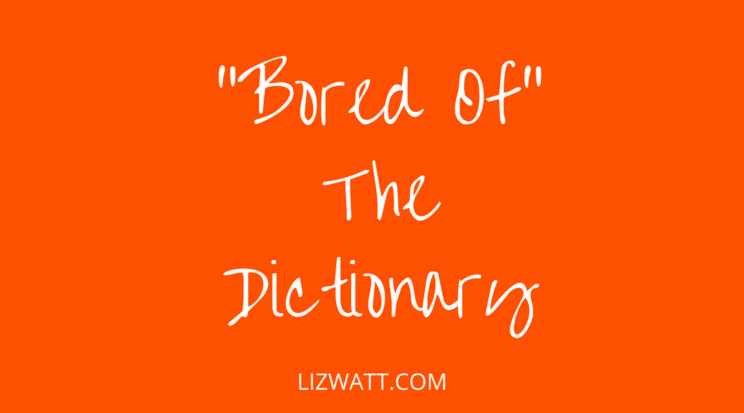 """""""Bored Of"""" The Dictionary"""