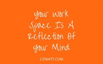 Your Work Space Is A Reflection Of Your Mind