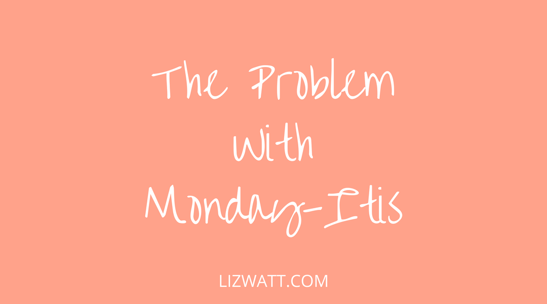 The Problem With Monday-Itis