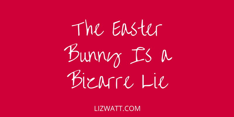 The Easter Bunny Is A Bizarre Lie