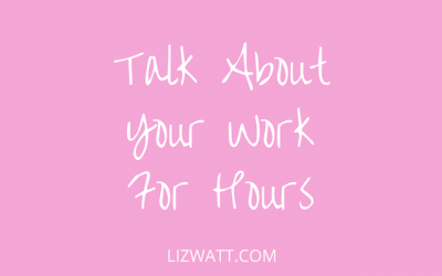 Talk About Your Work For Hours