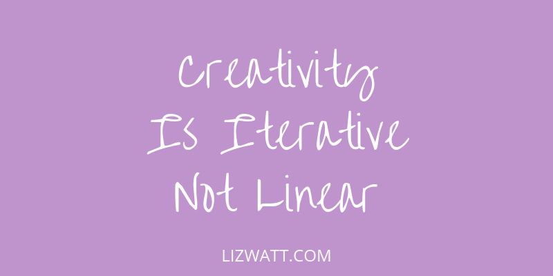 Creativity Is Iterative Not Linear