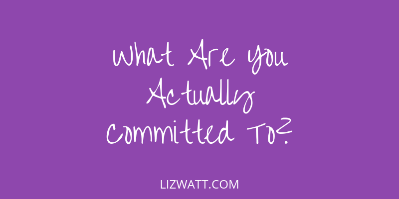What Are You Actually Committed To?
