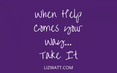 When Help Comes Your Way… Take It