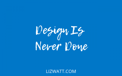 Design Is Never Done