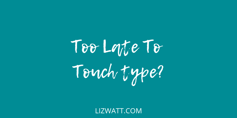Too Late To Touch Type?